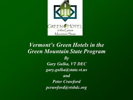 Vermont's Green Hotels in the Green Mountain State Program By Gary Gulka, VT DEC and Peter Crawford