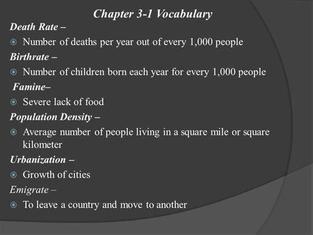 Chapter 3-1 Vocabulary Death Rate –  Number of deaths per year out of every 1,000 people Birthrate –  Number of children born each year for every 1,000.