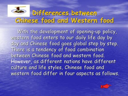 Differences between Chinese food and Western food With the development of opening-up policy, western food enters to our daily life day by day and Chinese.