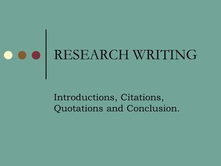 RESEARCH WRITING Introductions, Citations, Quotations and Conclusion.