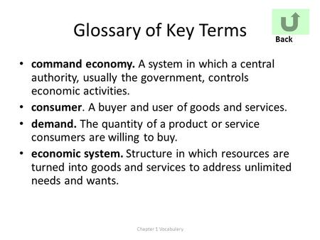 Glossary of Key Terms command economy. A system in which a central authority, usually the government, controls economic activities. consumer. A buyer and.
