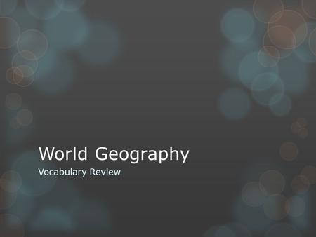World Geography Vocabulary Review.