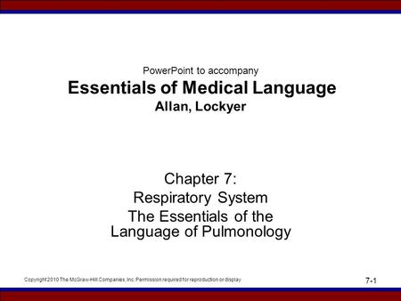 Copyright 2010 The McGraw-Hill Companies, Inc. Permission required for reproduction or display 7-1 PowerPoint to accompany Essentials of Medical Language.