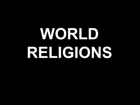 WORLD RELIGIONS. WHY RELIGION?? MORAL GUIDELINES FAITH.