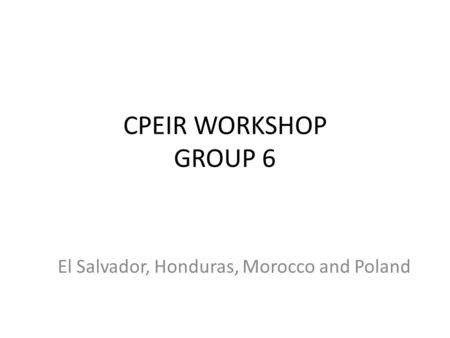 CPEIR WORKSHOP GROUP 6 El Salvador, Honduras, Morocco and Poland.