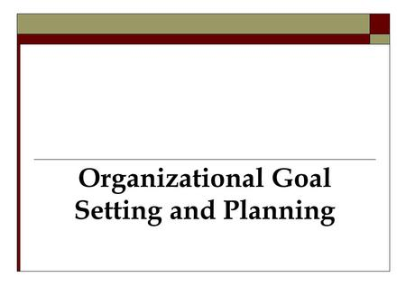 Organizational Goal Setting and Planning
