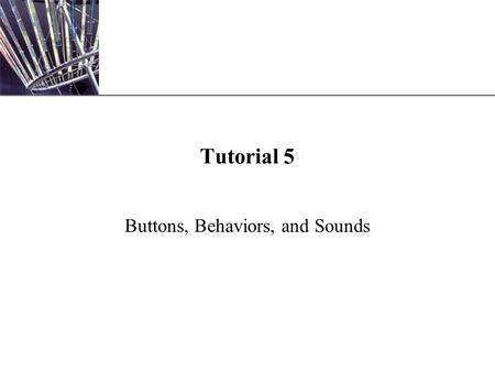 XP Tutorial 5 Buttons, Behaviors, and Sounds. XP New Perspectives on Macromedia Flash MX 2004 2 Buttons Interactive means that the user has some level.