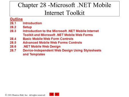  2001 Prentice Hall, Inc. All rights reserved. Chapter 28 -Microsoft.<strong>NET</strong> Mobile Internet Toolkit Outline 28.1 Introduction 28.2 Setup 28.3 Introduction.