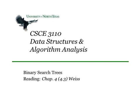 CSCE 3110 Data Structures & Algorithm Analysis Binary Search Trees Reading: Chap. 4 (4.3) Weiss.