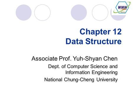 Chapter 12 Data Structure Associate Prof. Yuh-Shyan Chen Dept. of Computer Science and Information Engineering National Chung-Cheng University.