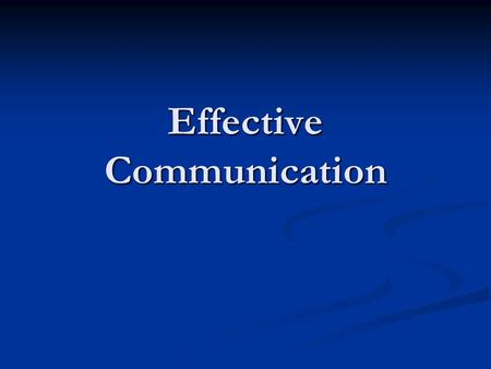 Effective Communication. Elements of Communication Speaker: someone who wishes to communicate a message Listener: the receiver of the message (in most.