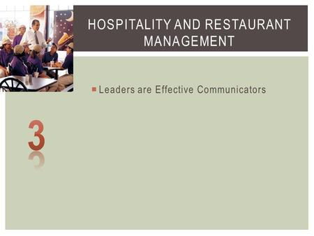  Leaders are Effective Communicators HOSPITALITY AND RESTAURANT MANAGEMENT.