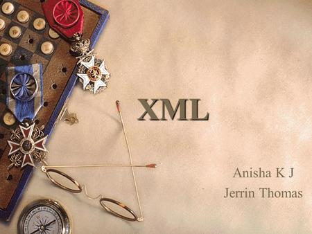 XML Anisha K J Jerrin Thomas. Outline  Introduction  Structure of an XML Page  Well-formed & Valid XML Documents  DTD – Elements, Attributes, Entities.