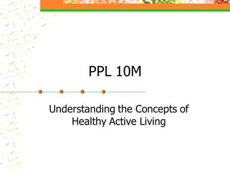 PPL 10M Understanding the Concepts of Healthy Active Living.