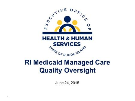 RI Medicaid Managed Care Quality Oversight June 24, 2015 1.