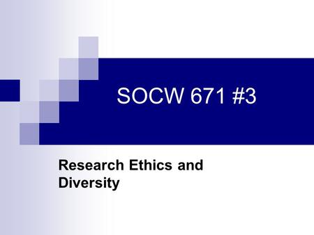SOCW 671 #3 Research Ethics and Diversity. Class Session Objectives Selecting and informing persons participating in research Preventing and detecting.