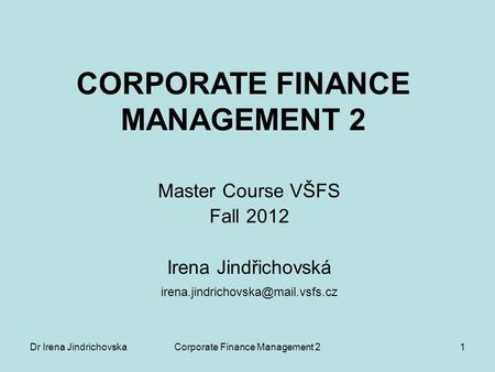 Dr Irena JindrichovskaCorporate <strong>Finance</strong> Management 21 CORPORATE <strong>FINANCE</strong> MANAGEMENT 2 Master Course VŠFS Fall 2012 Irena Jindřichovská