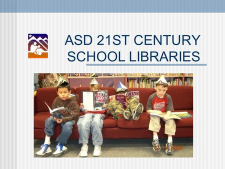 ASD 21ST CENTURY SCHOOL LIBRARIES. A Look at Library 2.0 The library connects us with the insight and knowledge, painfully extracted from Nature, of the.