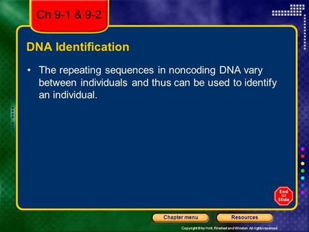 Copyright © by Holt, Rinehart and Winston. All rights reserved. ResourcesChapter menu DNA Identification The repeating sequences in noncoding DNA vary.
