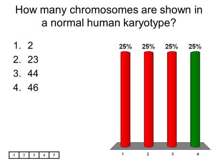12345 How many <strong>chromosomes</strong> are shown in a normal human karyotype? 1.2 2.23 3.44 4.46.