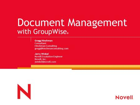 Document Management with GroupWise ® Gregg Hinchman Consultant Hinchman Consulting Jerry Winkel Novell Escalation Engineer.