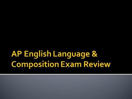 AP English Language & Composition Exam Review
