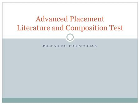 PREPARING FOR SUCCESS Advanced Placement Literature and Composition Test.
