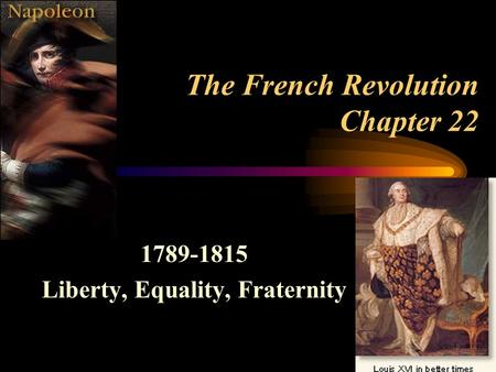 The French Revolution Chapter 22 1789-1815 Liberty, Equality, Fraternity.