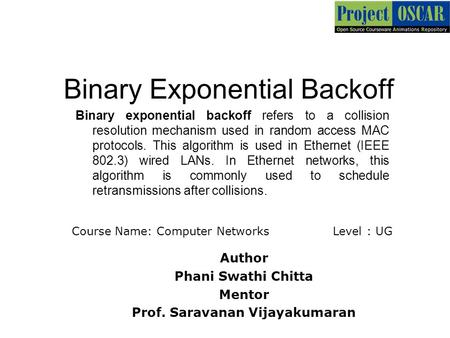 Binary Exponential Backoff Binary exponential backoff refers to a collision resolution mechanism used in random access MAC protocols. This algorithm is.