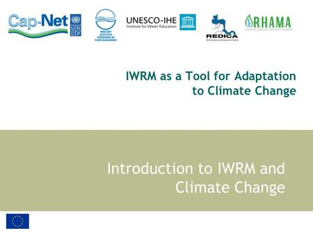 IWRM as a Tool for Adaptation to Climate Change Introduction to IWRM and Climate Change.