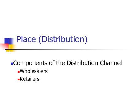 Components of the Distribution Channel Wholesalers Retailers