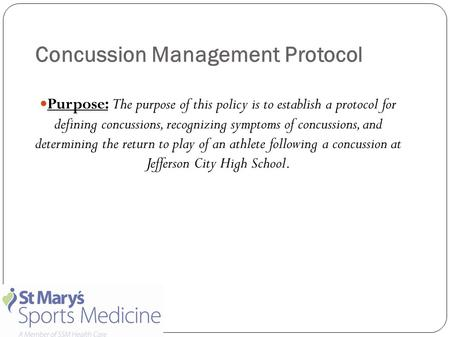 Concussion Management Protocol Purpose: The purpose of this policy is to establish a protocol for defining concussions, recognizing symptoms of concussions,