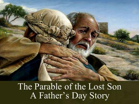 The Parable of the Lost Son A Father's Day Story.