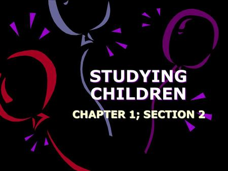 STUDYING CHILDREN CHAPTER 1; SECTION 2. CHILDHOOD IS IMPORTANT Childhood- a period of life separate from adulthood; development happens rapidly Time of.