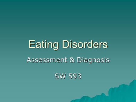 Eating Disorders Assessment & Diagnosis SW 593. Introduction  Eating disorders often originate in childhood or adolescence  Approximately 5 to 10 million.