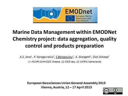 Marine Data Management within EMODNet Chemistry project: data aggregation, quality control and products preparation A.S. Iona 1, P. Karagevrekis 1, S.Balopoulou.