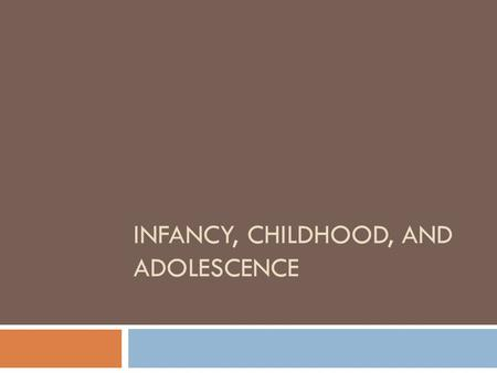 Infancy, Childhood, and Adolescence