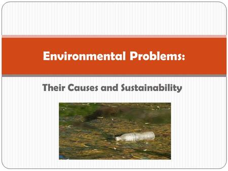 Their Causes and Sustainability Environmental Problems: