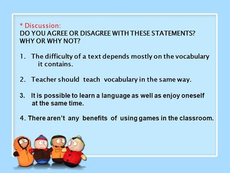 * Discussion: DO YOU AGREE OR DISAGREE WITH THESE STATEMENTS? WHY OR WHY NOT? 1.The difficulty of a text depends mostly on the vocabulary it contains.