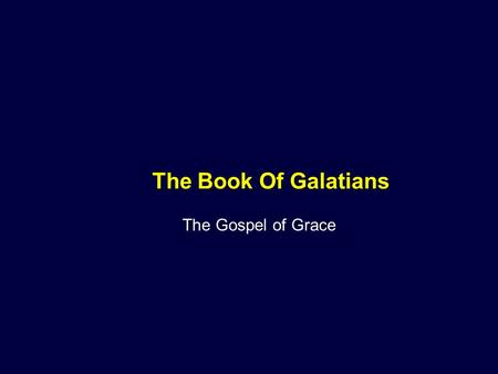 The Book Of Galatians The Gospel of Grace.