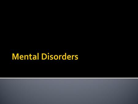  Mental Disorder:  Illness of the mind that can affect the thoughts, feelings and behaviors of a person PREVENTING them from leading a happy, healthful.