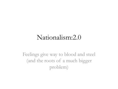 Nationalism:2.0 Feelings give way to blood and steel (and the roots of a much bigger problem)