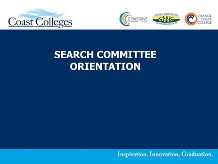 SEARCH COMMITTEE ORIENTATION. Board Room 6:30 PM 2 Search Committee Orientation Objective Provide the Search Committee with the necessary tools (i.e.,