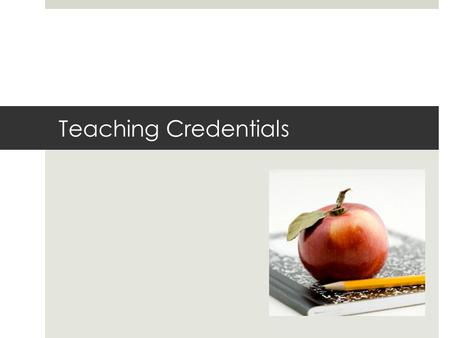 Teaching Credentials. What is a Teaching Credential? A credential is an authorization to teach a subject or subjects in a school setting grades K-12.