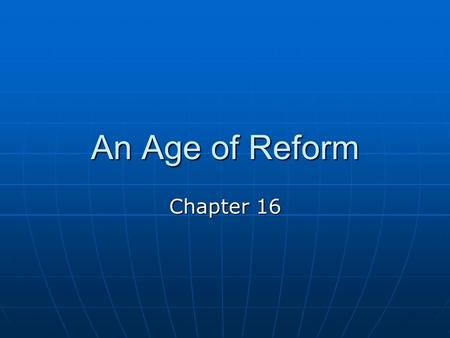 An Age of Reform Chapter 16. The Early 1900's Exciting time for America Exciting time for America Honest citizens could make changes for the better. Honest.