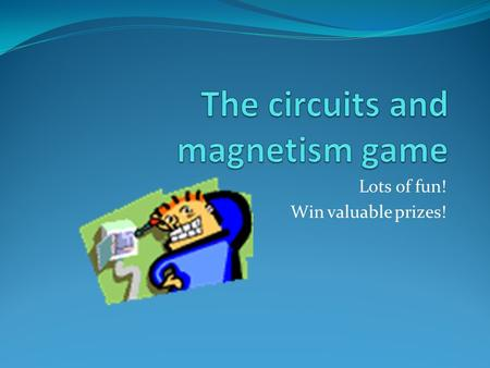 Lots of fun! Win valuable prizes!. 1. Which one of the following circuits has the largest resistance? 20 V 2 V 8 V 10 V 2 V.