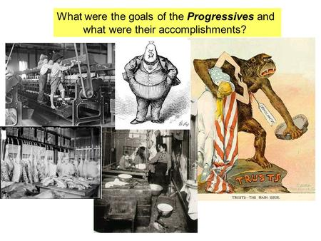 What were the goals of the Progressives and what were their accomplishments?
