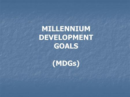 MILLENNIUM DEVELOPMENT GOALS (MDGs). 2000 Millennium Summit 'The United Nations Millennium Declaration is a landmark document for a new century …….(we.