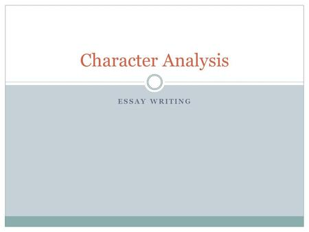 ESSAY WRITING Character Analysis. Choosing a topic Choose one of the main characters in your Independent novel  protagonist or antagonist Consider that.