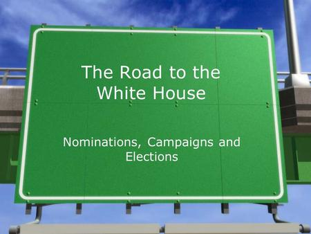 The Road to the White House Nominations, Campaigns and Elections.